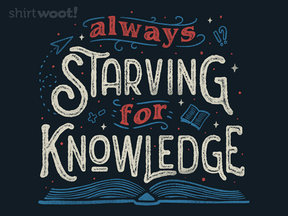 Woot!: Starving for Knowledge