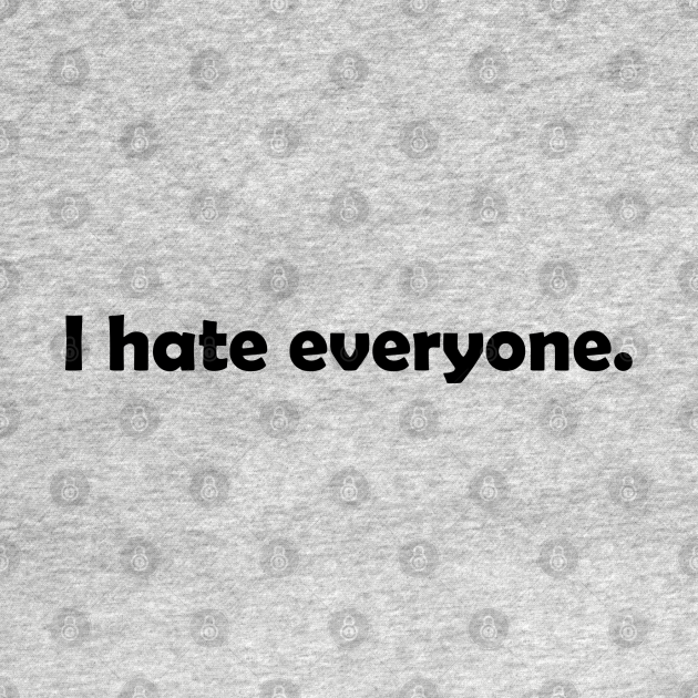 TeePublic: i hate everyone