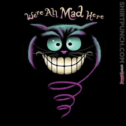 ShirtPunch: We're All Mad Here