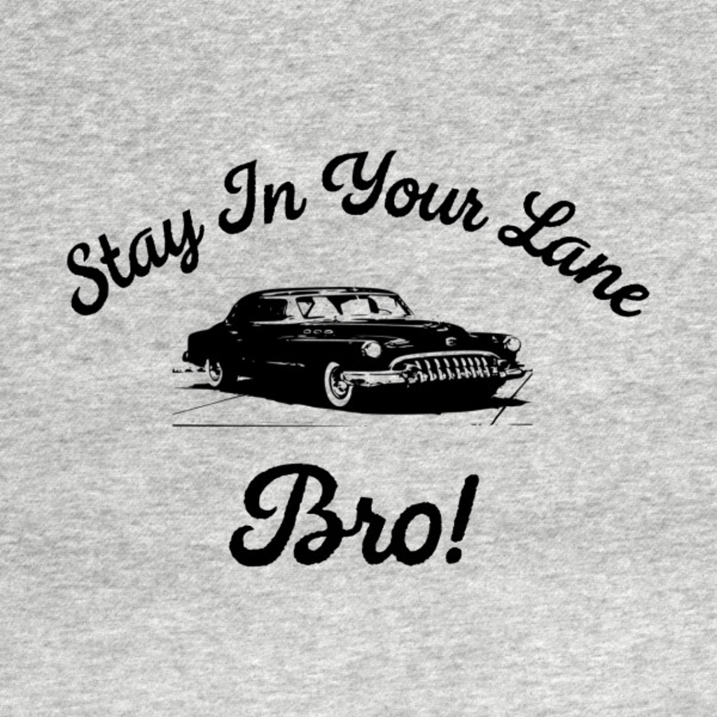 TeePublic: Stay in your lane bro!