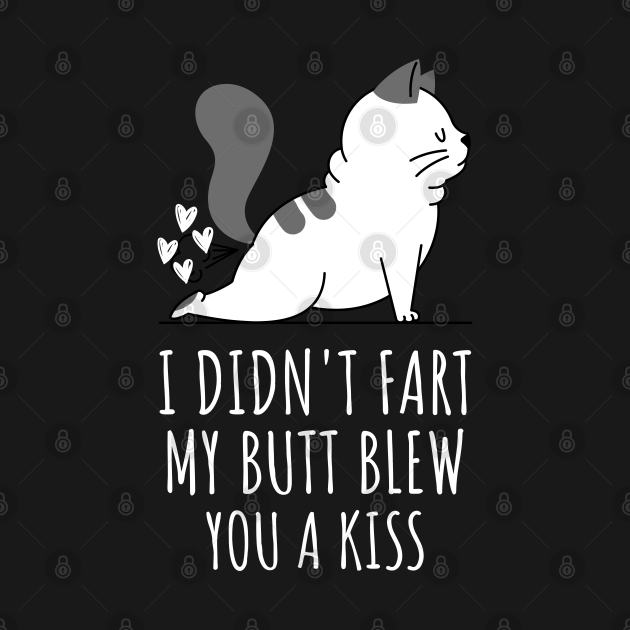 TeePublic: I Didnt Fart My Butt Blew You A Kiss