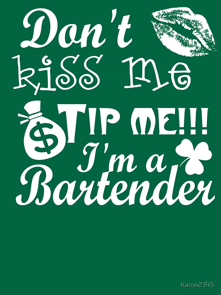 RedBubble: Don't Kiss Me Tip Me Im A Bartender  - St.Patrick's Day Shirt