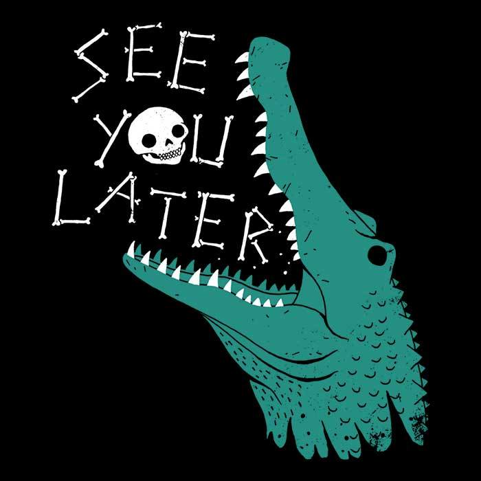 Once Upon a Tee: Later Alligator