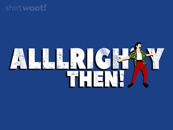 Woot!: Alllrighty Then!