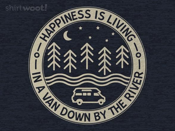 Woot!: Happiness Is Living In A Van Down By The River