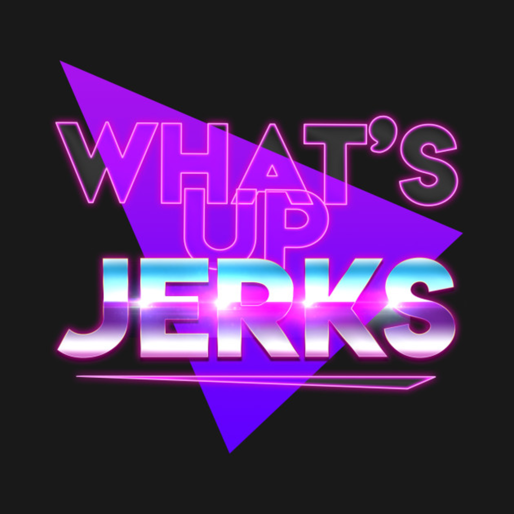 TeePublic: What's Up Jerks?