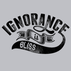 Textual Tees: Ignorance Is Bliss