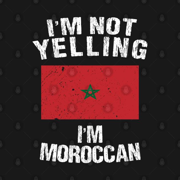 TeePublic: I'm Not Yelling I'm Moroccan
