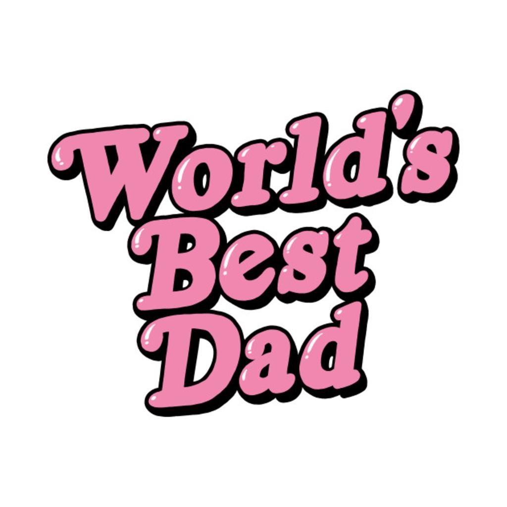 TeePublic: Worlds' Best Dad
