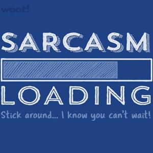 Woot!: Sarcasm Loading - $15.00 + Free shipping