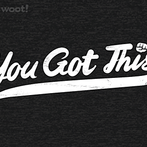 Woot!: You Got This