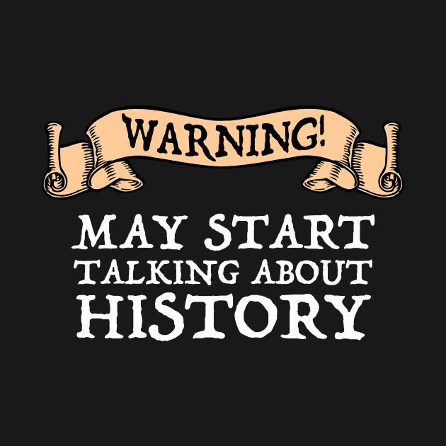 TeePublic: Warning! May Start Talking About History