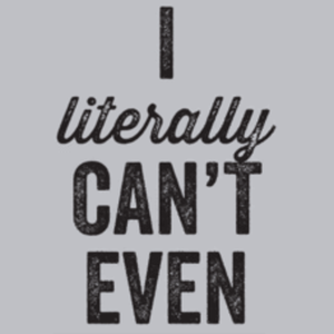 Textual Tees: I Literally Can't Even