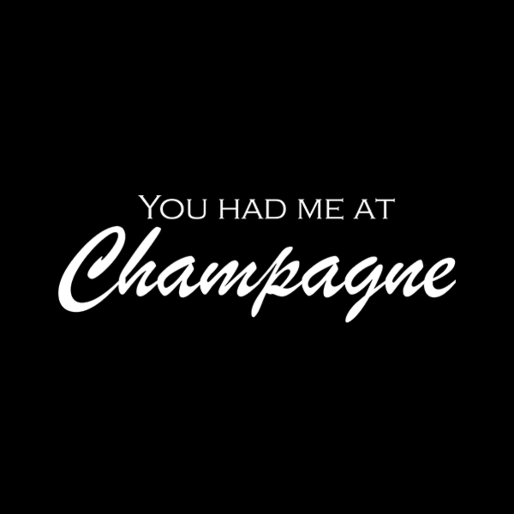 LivingTees: You Had Me At Champagne
