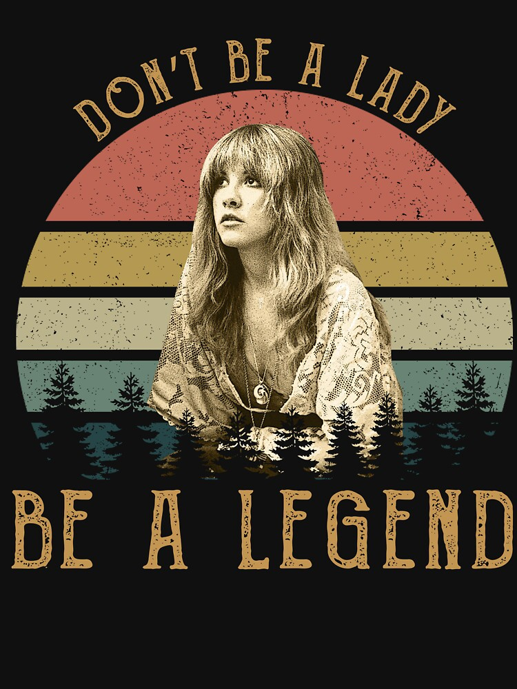 RedBubble: Don't Be A Lady Vintage Stevie Nicks T-Shirts For Men Women Girls Tee Rock Nicks T-Shirt