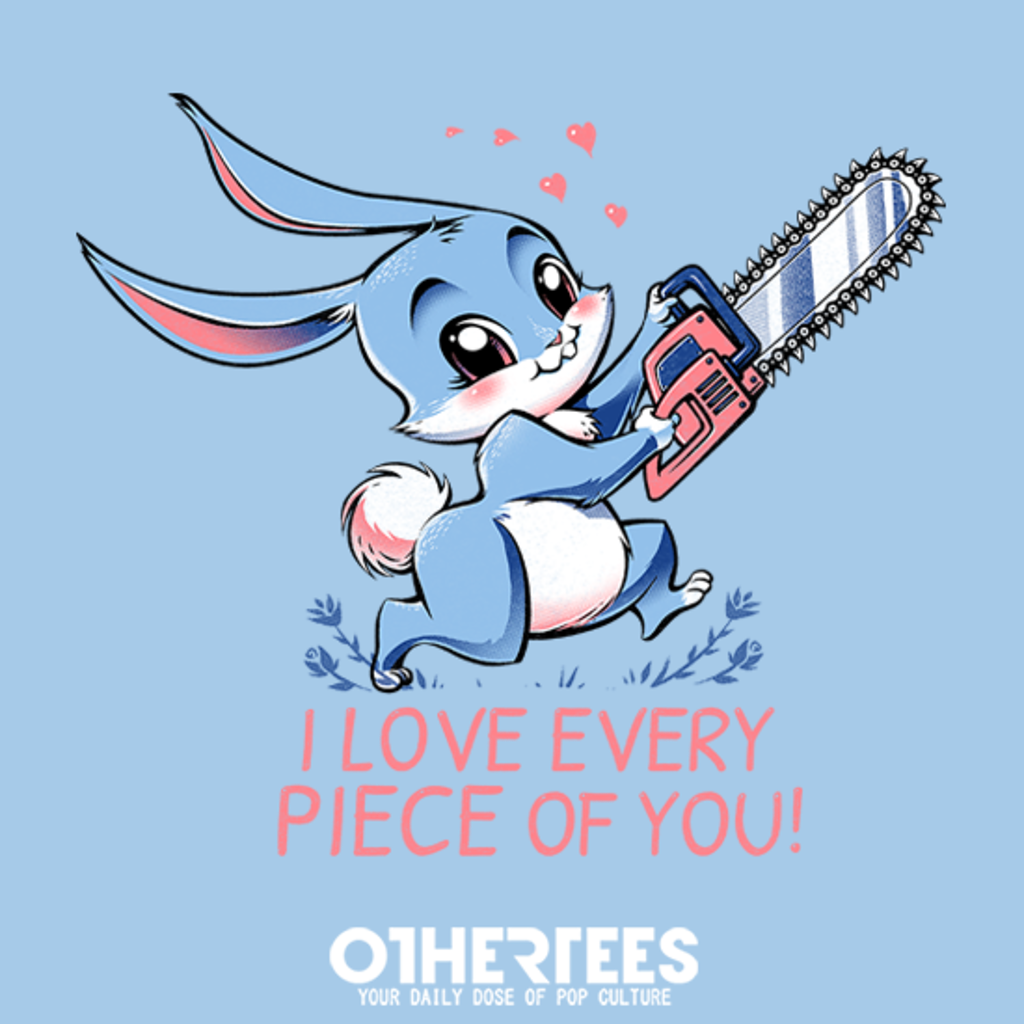 OtherTees: I Love Every Piece of You