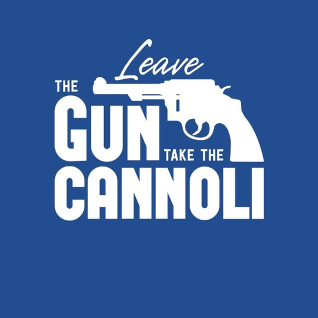 BustedTees: Leave The Gun Take The Cannoli