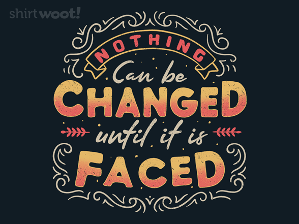 Woot!: Nothing Changes Until It Is Faced