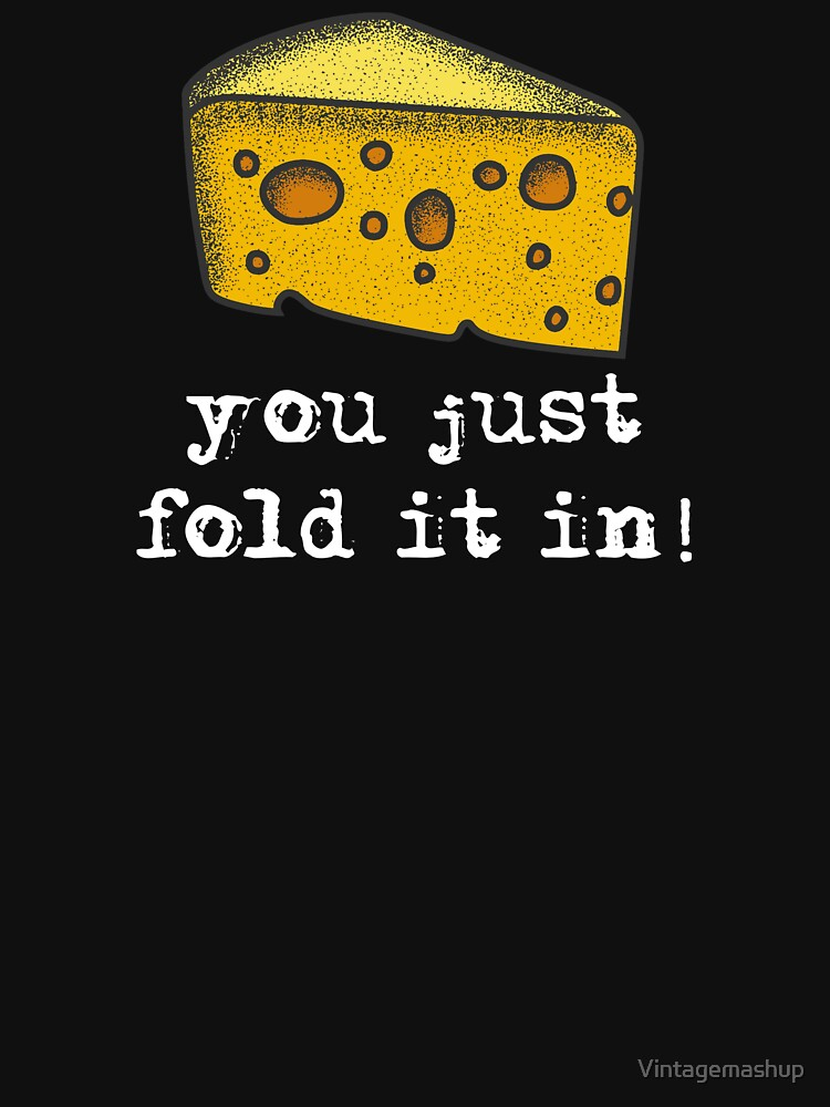 RedBubble: You Just Fold It In, Fold In The Cheese
