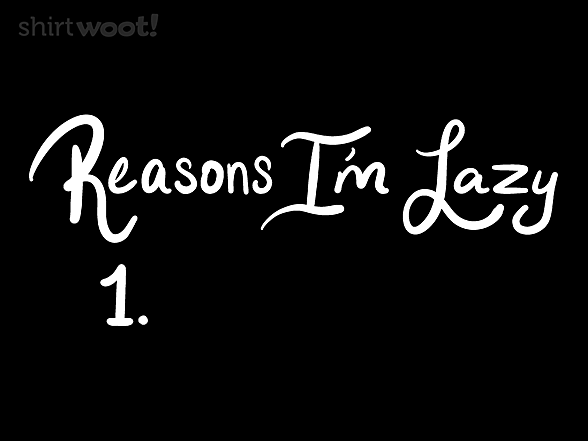 Woot!: Reasons I'm Lazy