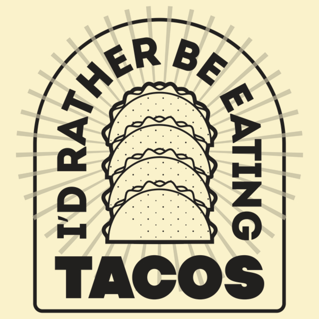 NeatoShop: I'd Rather Be Eating Tacos Black Print