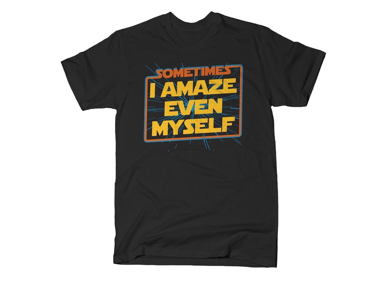 SnorgTees: Sometimes I Even Amaze Myself