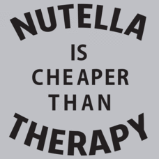 Textual Tees: Nutella Is Cheaper Than Therapy