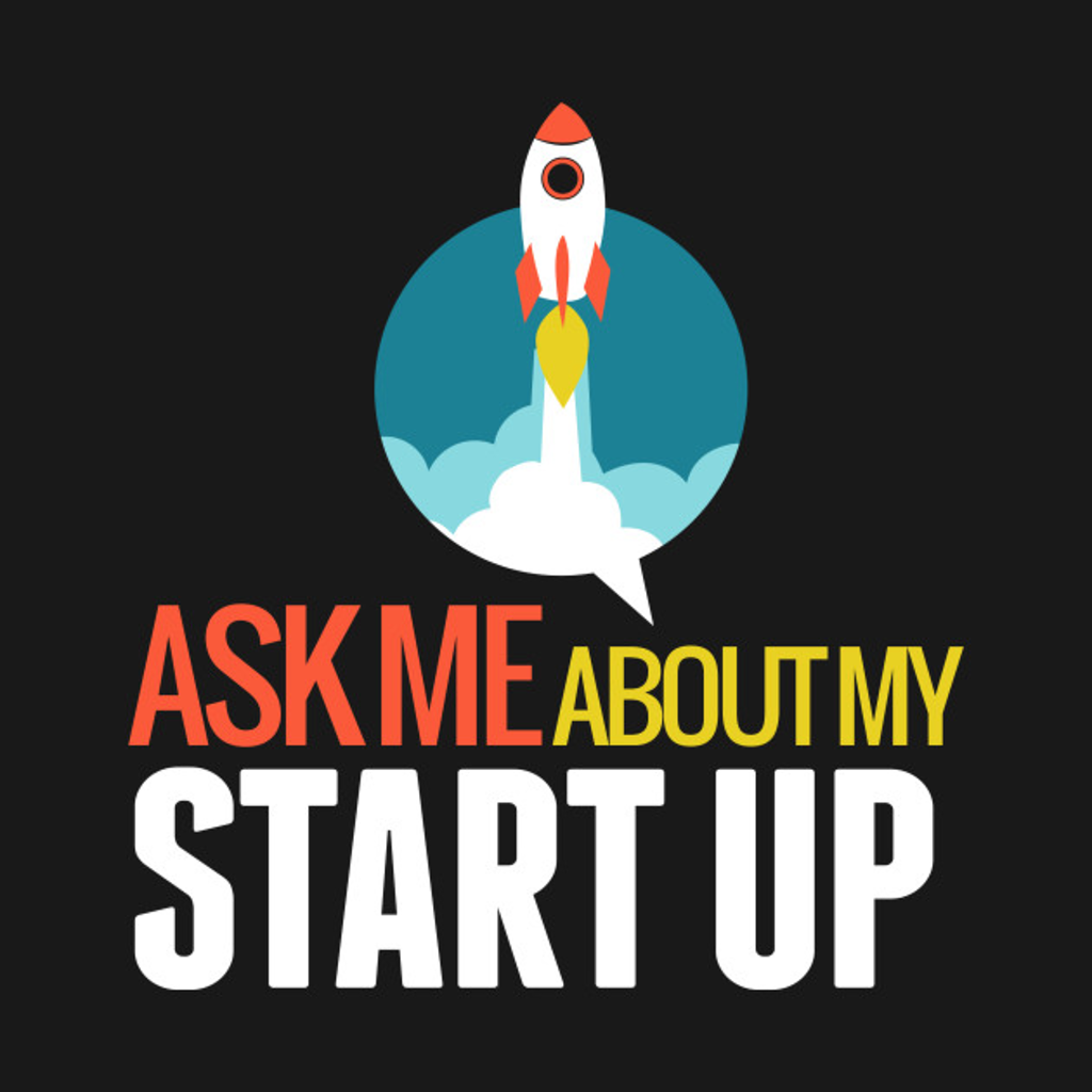 TeePublic: Ask Me About My STARTUP