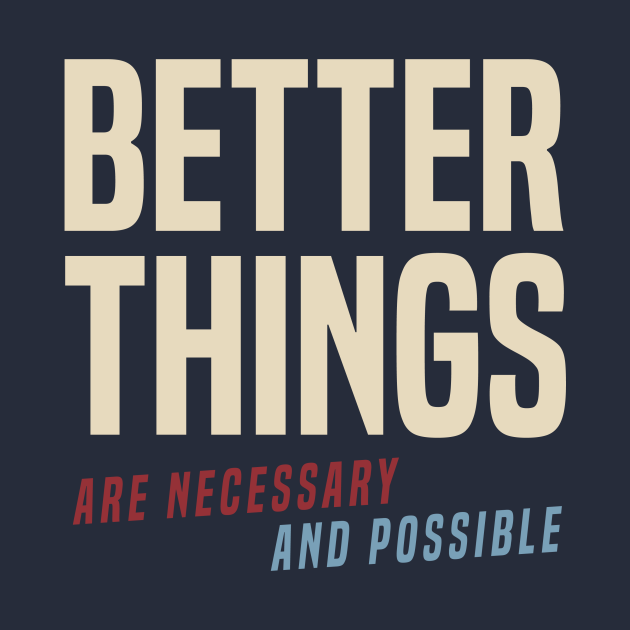 TeePublic: Better Things Are Necessary And Possible