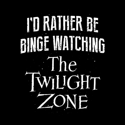Five Finger Tees: I'd Rather Be Binge Watching The Twilight Zone T-Shirt