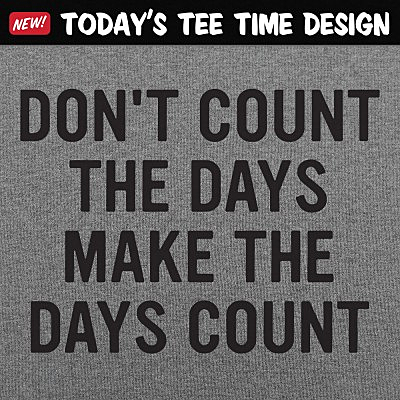 6 Dollar Shirts: Make The Days Count