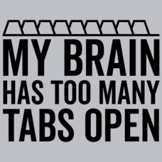 Textual Tees: My Brain Has Too Many Tabs Open