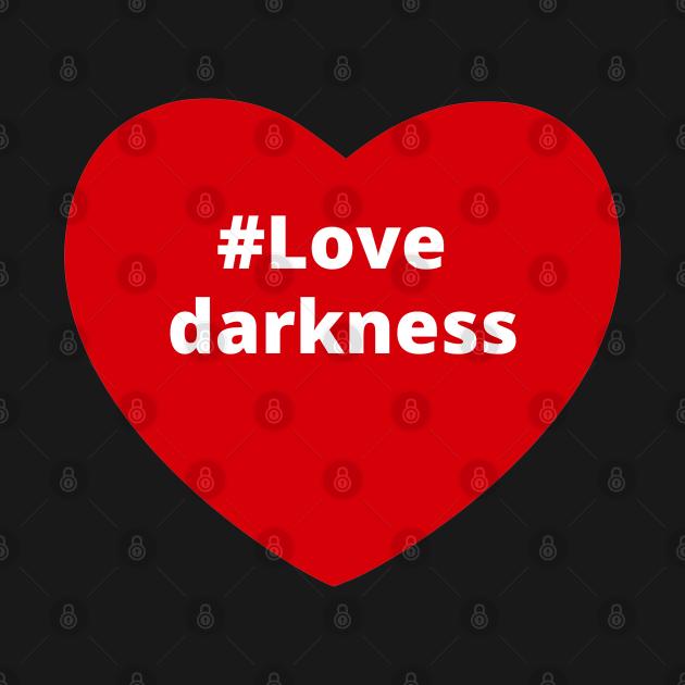 TeePublic: Love Darkness - Hashtag Heart