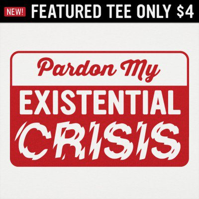6 Dollar Shirts: Existential Crisis