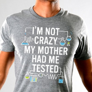 SnorgTees: I'm Not Crazy. My Mother Had Me Tested Limited Edition Tri-Blend