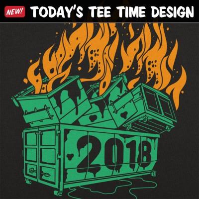 6 Dollar Shirts: Dumpster Fires 2018