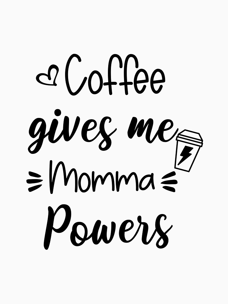 RedBubble: coffee gives me momma powers