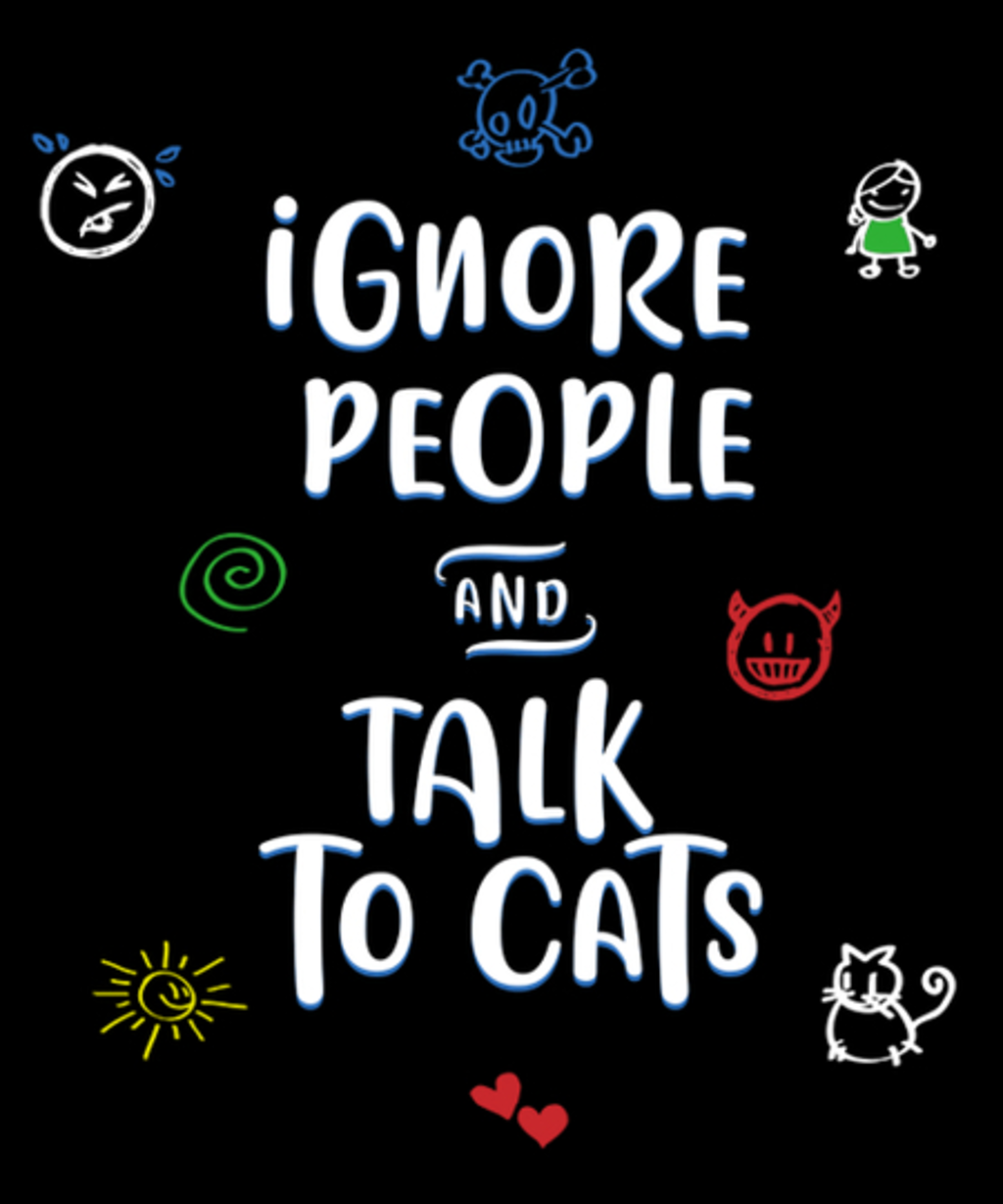 Qwertee: Ignore people and talk to cats