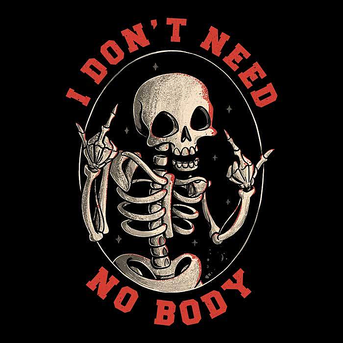 Once Upon a Tee: I Don't Need No Body