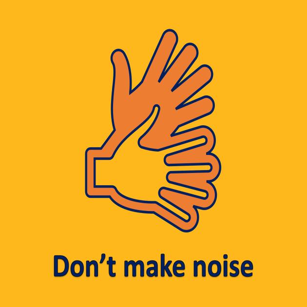 TeePublic: don't make noise