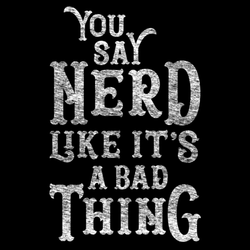NeatoShop: You Say Nerd Like it's a Bad Thing