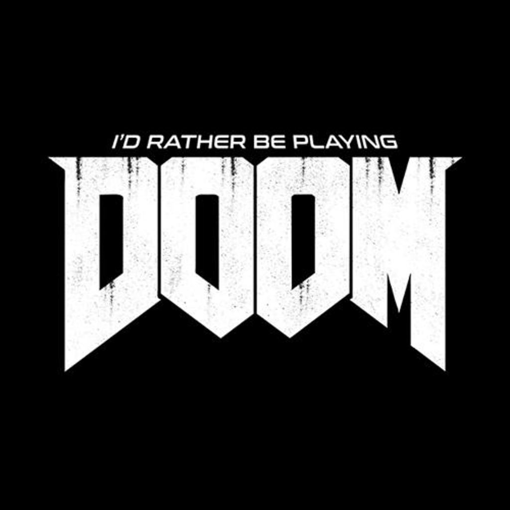 Five Finger Tees: I'd Rather Be Playing Doom T-Shirt