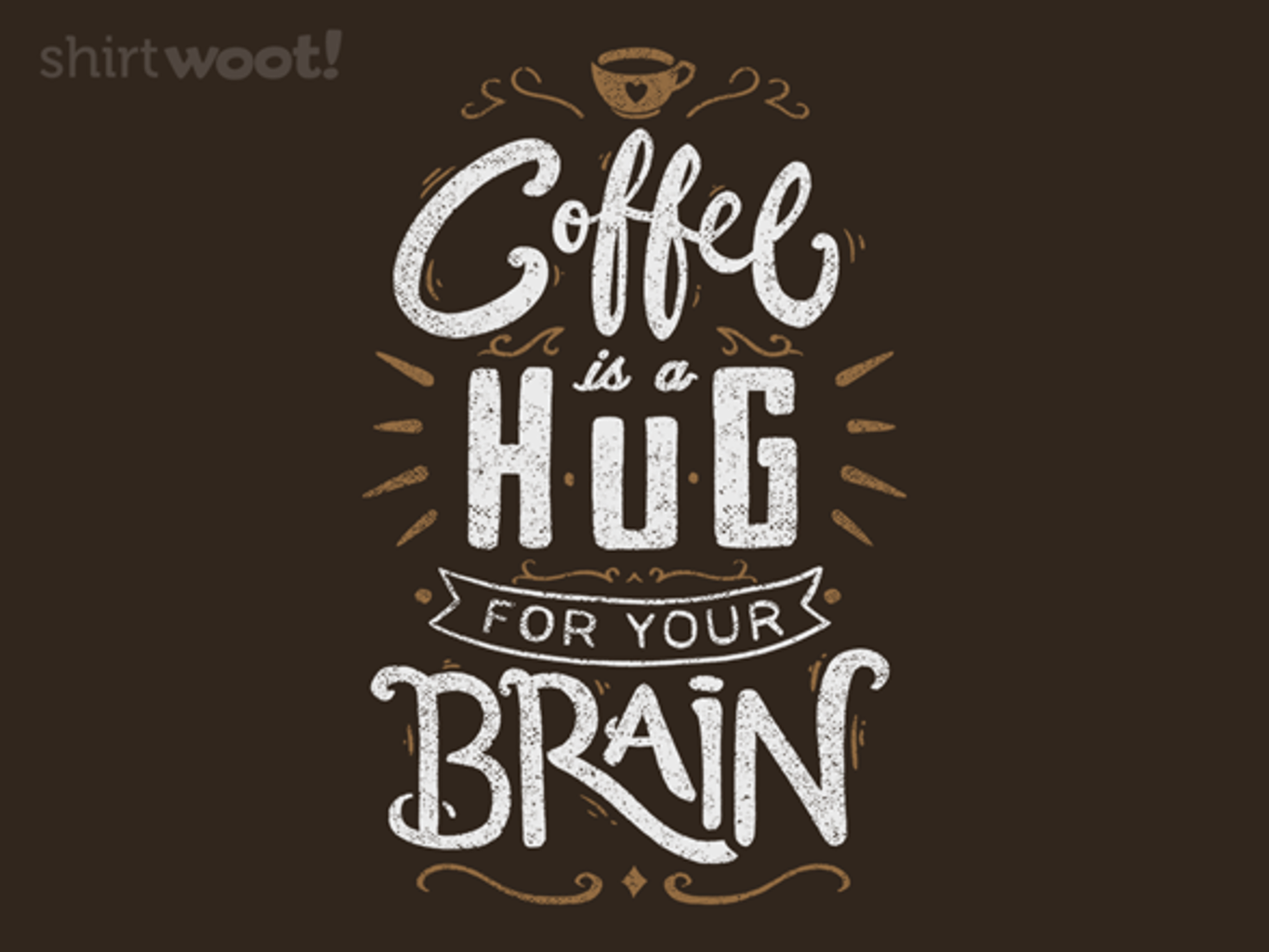 Woot!: Coffee Is a Hug For The Brain - $15.00 + Free shipping