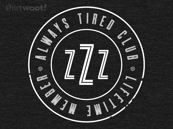 Woot!: Always Tired Club