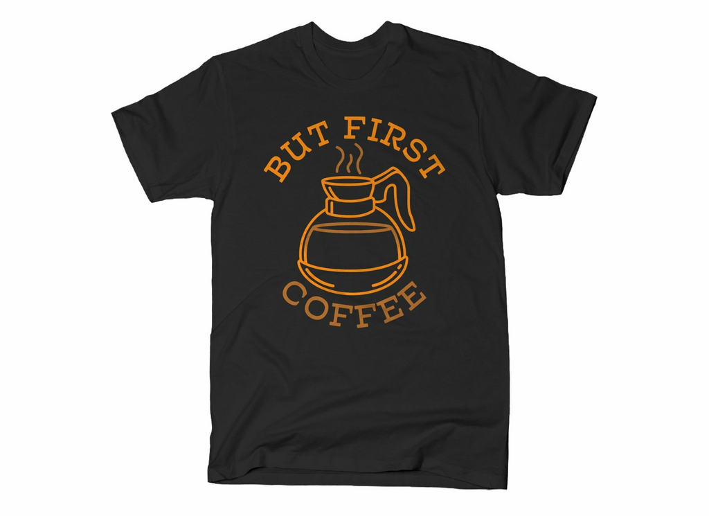 SnorgTees: But First Coffee