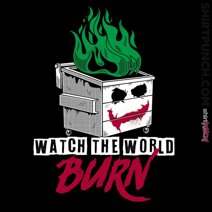 ShirtPunch: Watch The Dumpster Burn