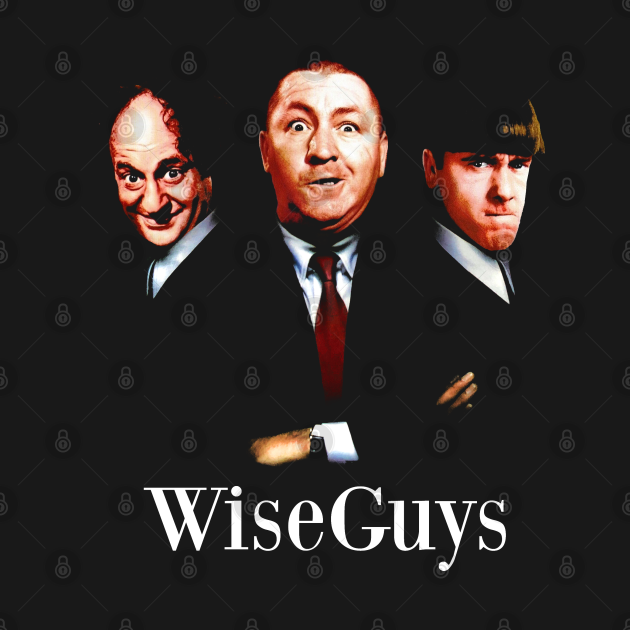 TeePublic: Wiseguys - The Three Stooges