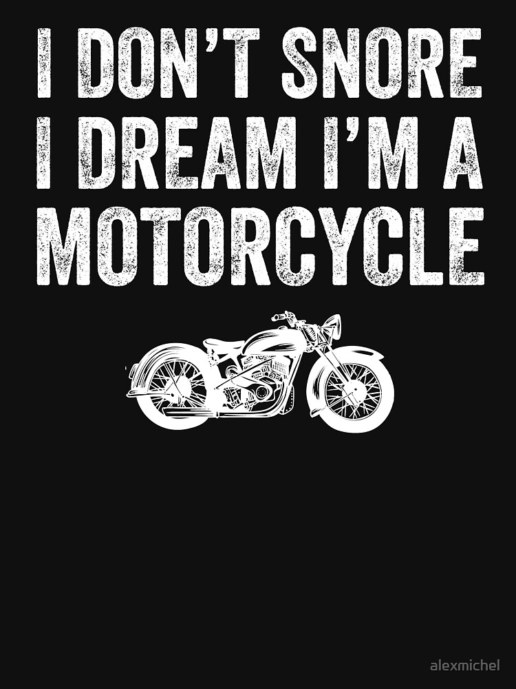 RedBubble: I don't snore i dream i'm a motorcycle - funny biker