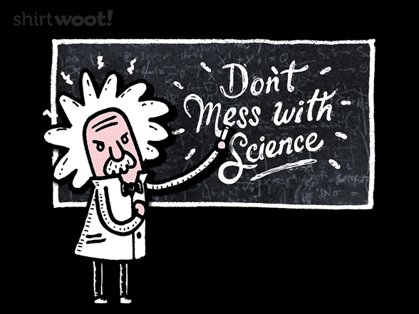 Woot!: Don't Mess With Science