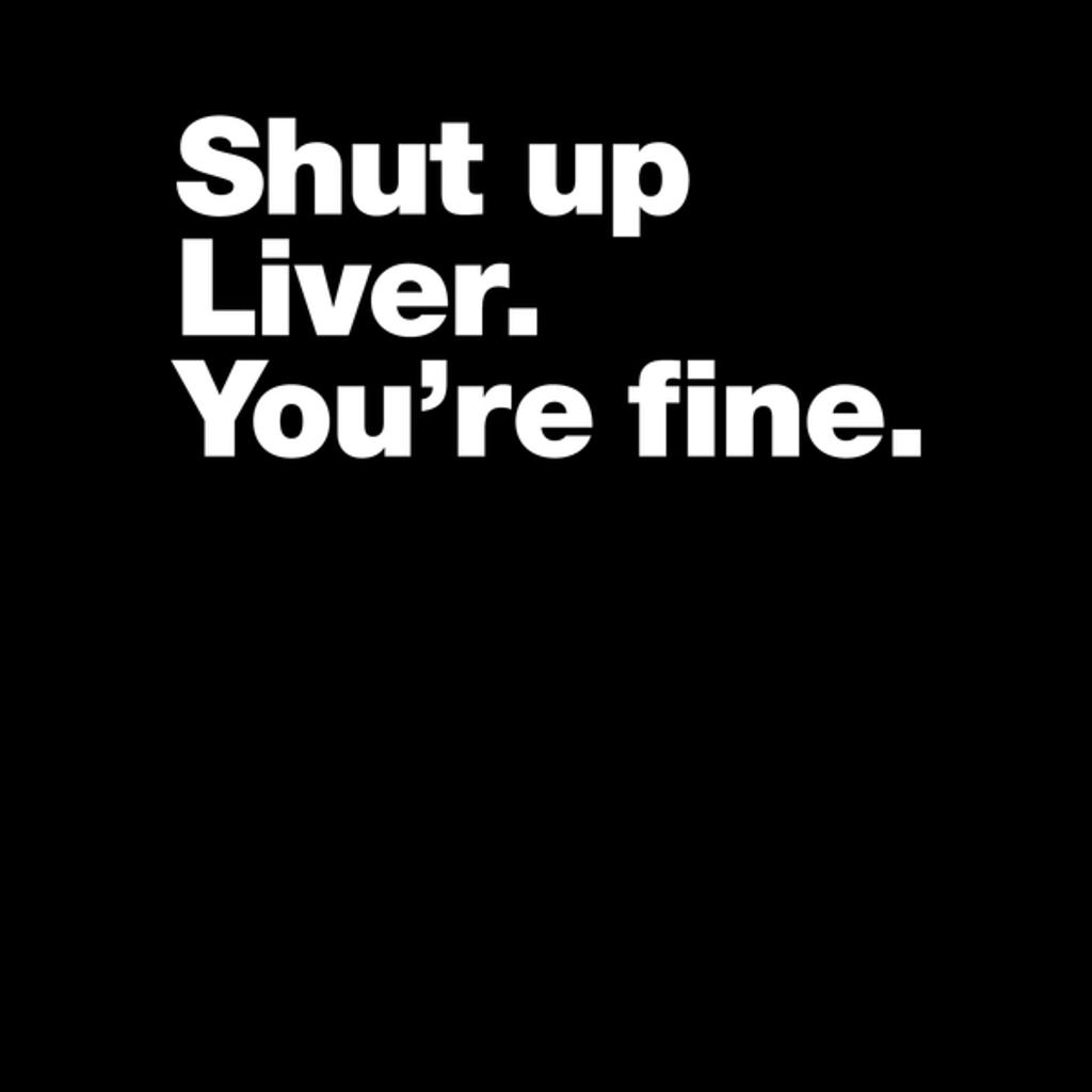 NeatoShop: Shut up Liver. You're fine.